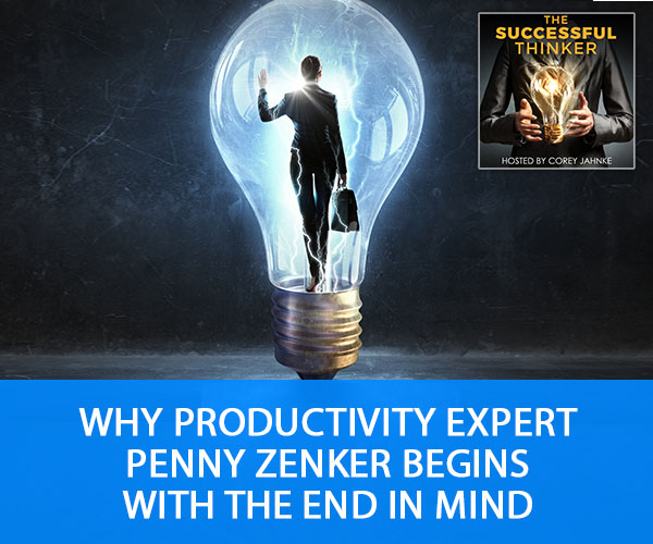 Why Productivity Expert Penny Zenker Begins With The End In Mind
