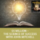 $5 million – The Science Of Success with John Mitchell