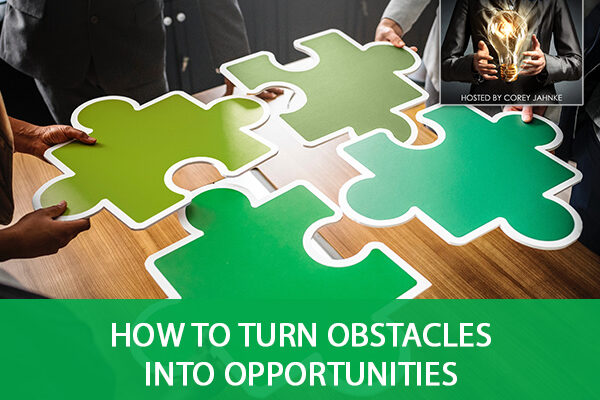 TST 23 | Turn Obstacles Into Opportunities